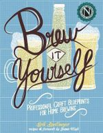 Brew it Yourself : Professional Craft Blueprints for Home Brewing - Erik Spellmeyer