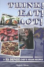 Think! Eat! Act! : A Sea Shepherd Chef's Vegan Cookbook - Raffaella Tolicetti