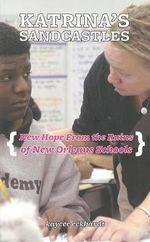 Katrina's Sandcastles : Teaching, Believing & Rebuilding New Orleans - Kaycee Eckhardt