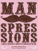 Manspressions : Decoding Men's Behavior - Joe Biel