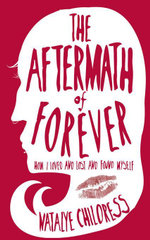 The Aftermath of Forever : How I Loved and Lost and Found Myself - Natalye Childress