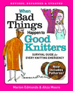When bad things happen to good knitters : Revised, expanded, and updated survival guide for every knitting emergency - Marion Edmonds