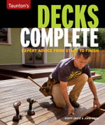 Decks Complete : Expert Advice from Start to Finish - Scott Grice