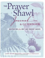 The Prayer Shawl Journal and Guidebook : Inspiration Plus Knit & Crochet Basics - Janet Severi Bristow