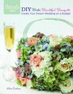 DIY Bride : Beautiful Bouquets: Create Your Dream Wedding on a Budges - Khris Cochran