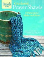 Crocheted Prayer Shawls : 8 Patterns to Make and Share - Janet Severi Bristow