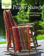 Knitted Prayer Shawls : 8 Patterns to Make and Share - Janet Severi Bristow