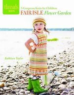 Fair Isle Flower Garden : 5 Gorgeous Knits for Children - Kathleen Taylor