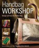 Handbag Workshop : Design and Sew the Perfect Bag - Anna M. Mazur