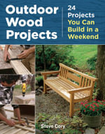 Outdoor Wood Projects : 24 Projects you can build in a weekend - Steve Cory