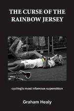 The Curse of the Rainbow Jersey : Cycling's Most Infamous Superstition - Graham Healy