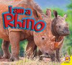 I Am a Rhino : I Am (Av2 Weigl) - Aaron Carr