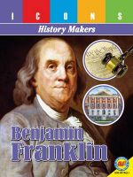 Benjamin Franklin : Icons: History Makers - Pamela McDowell