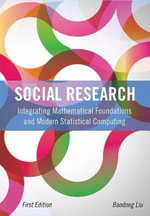 Social Research : Integrating Mathematical Foundations and Modern Statistical Computing (First Edition) - Baodong Liu