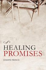 Healing Promises : Living Better in the Afterlife - Joseph Prince