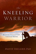 The Kneeling Warrior : Winning Your Battles Through Prayer - Dr David Ireland