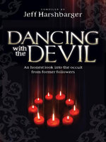 Dancing  With the Devil : An Honest Look Into the Occult from Former Followers - Jeff Harshbarger