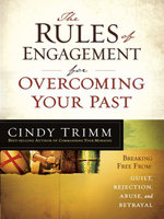 The Rules of Engagement for Overcoming Your Past : Breaking Free from Guilt, Rejection, Abuse, and Betrayal - Cindy Trimm