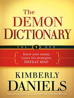 The Demon Dictionary, Volume 1 : Know Your Enemy. Learn His Strategies. Defeat Him! - Kimberly Daniels