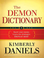 The Demon Dictionary Volume One : Know Your Enemy. Learn His Strategies. Defeat Him! - Kimberly Daniels