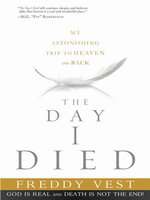 The Day I Died : My Astonishing Trip to Heaven and Back - Freddy Vest