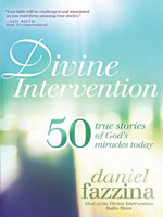 Divine Intervention : 50 True Stories of God's Miracles Today - Daniel Fazzina