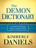 The Demon Dictionary Volume Two : An Expose on Cultural Practices, Symbols, Myths, and the Luciferian Doctrine - Kimberly Daniels