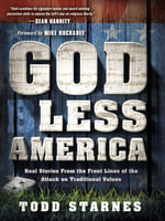God Less America : Real Stories From the Front Lines of the Attack on Traditional Values - Todd Starnes