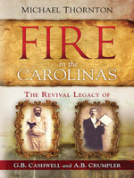 Fire in the Carolinas : The Revival Legacy of G. B. Cashwell and A. B. Crumpler - R. Michael Thornton