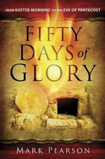 Fifty Days of Glory : From Easter Morning to the Eve of Pentecost - Mark Pearson