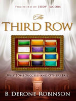 The Third Row : Why Some Succeed and Others Fail! - B. Derone Robinson