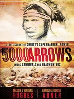 5000 Arrows : A True Account of Christ's Supernatural Power Among Cannibals and Headhunters - Mason Hughes