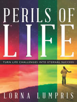 Perils of Life : Turn Life Challenges Into Eternal Success - Lorna Lumpris