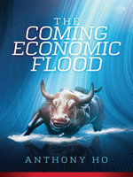 The Coming Economic Flood - Anthony Ho