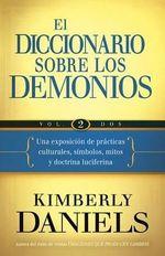 El Diccionario Sobre los Demonios, Volume 2 : Una Exposicion de Practicas Culturales, Simbolos, Mitos y Doctrina Luciferina - Kimberly Daniels