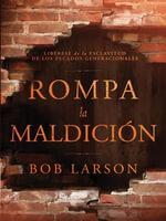 Rompa La Maldicion : Liberese de La Esclavitud de Los Pecados Generacionales - Bob Larson