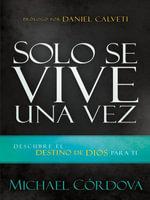 Solo Se Vive Una Vez : Descubre El Destino de Dios Para Ti - Michael Cordova