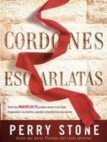 Cordones Escarlatas : Como Las Mujeres de Fe Pueden Salvar a Sus Hijos, Resguardar a Su Familia, y Ayudar a Transformar Una Nacion - Perry Stone