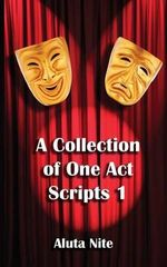 A Collection of One Act Scripts 1 - Aluta Nite