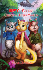 Spy Kitties Create a Better World - Olive Duggan