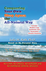 Conquering Your Own Sleep Apnea the All-Natural Way - Julia W. Rath