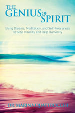 The Genius of Spirit : Using Dreams, Meditation & Self-Awareness to Stop Insanity and Help Humanity - Marina Quattrocchi