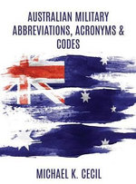 Australian Military Abbreviations, Acronyms & Codes - Michael K Cecil