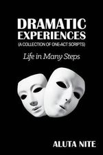 Dramatic Experiences : Life in Many Steps - Aluta Nite