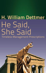 He Said, She Said : Timeless Management Prescriptions - H. William Dettmer
