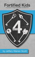 Fortified Kids : 4 Keys To Raising  Children Of Distinction - Jeffery Warren Scott
