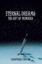 Eternal Dreams : The Gift of Memories - Christopher Compton