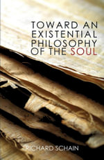 Toward an Existential Philosophy of the Soul - Richard Schain