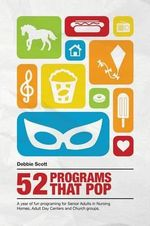 52 Programs That Pop : A Year of Fun Programming for Senior Adults in Nursing Homes, Adult Daycare, and Church Groups,  - Debbie Ann Scott