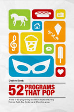 52 Programs That Pop : A year of fun programming for senior adults in nursing homes, adult daycare, and church groups - Debbie Scott